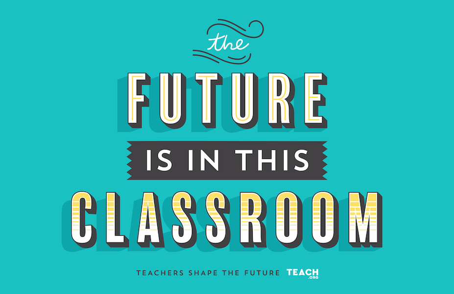 """A blue poster that says, """"The future is in this classroom. Teachers shape the future. Teach.org"""""""