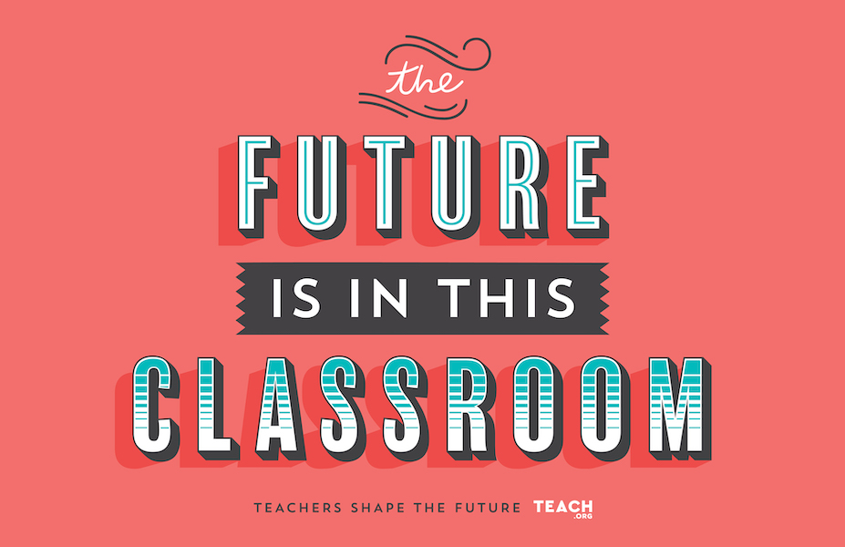 """A pink poster that says, """"The future is in this classroom. Teachers shape the future. TEACH.org"""""""